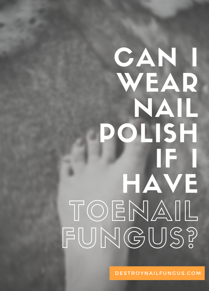 can i wear nail polish if i have toenail fungus
