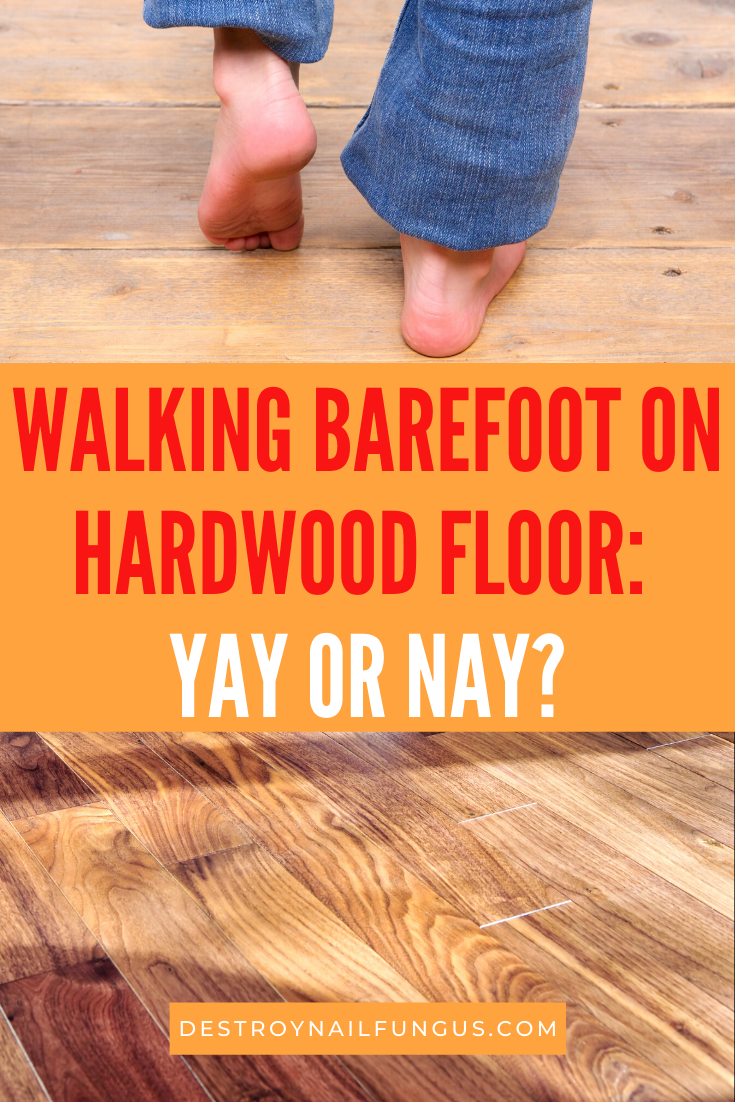 can you walk barefoot on hardwood floors